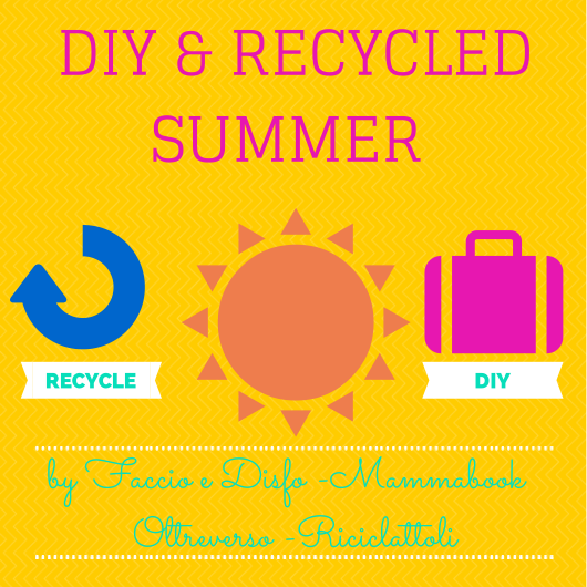 diy-recycled-summer-faccioedisfo-riciclattoli-mammabook-oltreverso