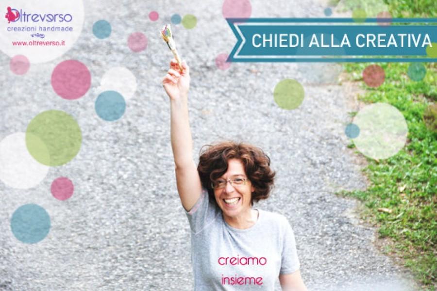 Una nuova rubrica di handmade e fai-da-te: la creativa risponde
